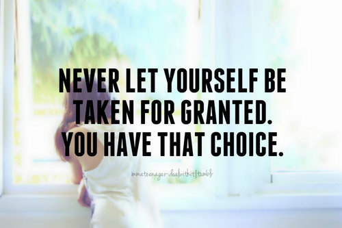 Never Let Yourself Be Taken For Granted Quotes